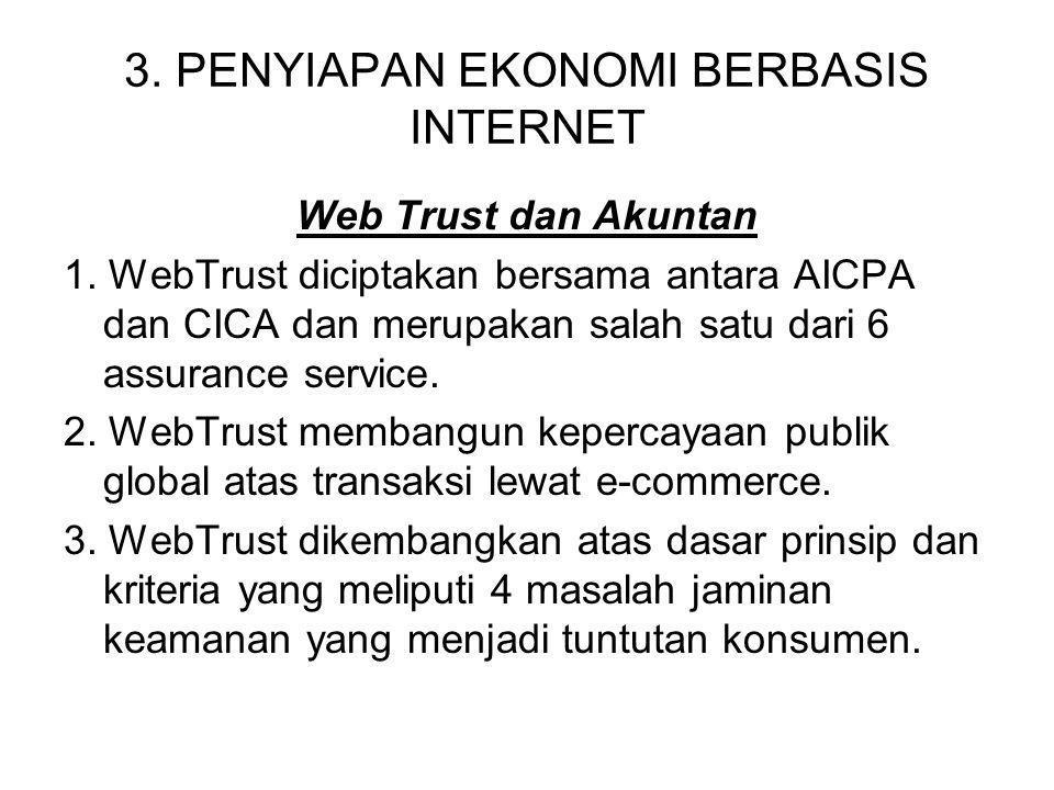 3. PENYIAPAN EKONOMI BERBASIS INTERNET Web Trust dan Akuntan 1. WebTrust diciptakan bersama antara AICPA dan CICA dan merupakan salah satu dari 6 assu
