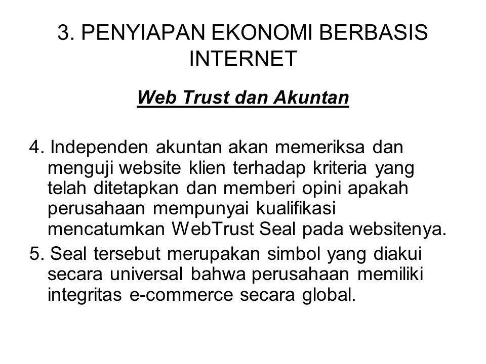 3. PENYIAPAN EKONOMI BERBASIS INTERNET Web Trust dan Akuntan 4. Independen akuntan akan memeriksa dan menguji website klien terhadap kriteria yang tel