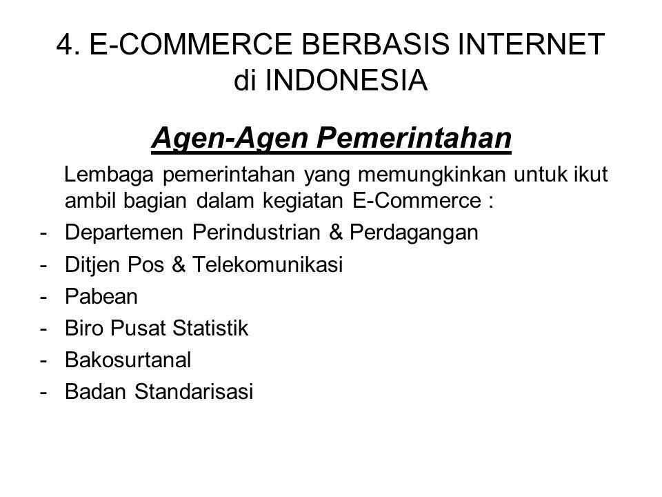 4. E-COMMERCE BERBASIS INTERNET di INDONESIA Agen-Agen Pemerintahan Lembaga pemerintahan yang memungkinkan untuk ikut ambil bagian dalam kegiatan E-Co