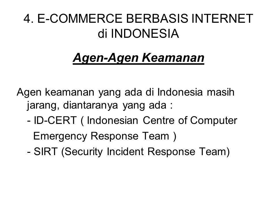 4. E-COMMERCE BERBASIS INTERNET di INDONESIA Agen-Agen Keamanan Agen keamanan yang ada di Indonesia masih jarang, diantaranya yang ada : - ID-CERT ( I
