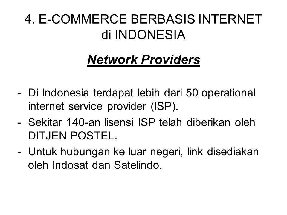 4. E-COMMERCE BERBASIS INTERNET di INDONESIA Network Providers -Di Indonesia terdapat lebih dari 50 operational internet service provider (ISP). -Seki