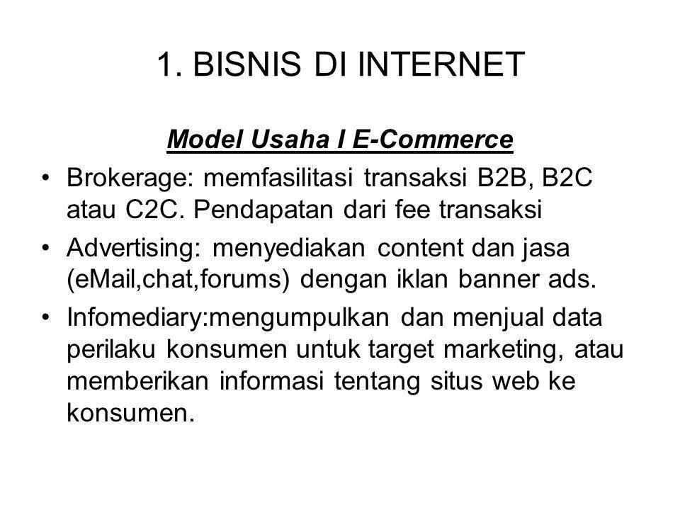 1. BISNIS DI INTERNET Model Usaha I E-Commerce Brokerage: memfasilitasi transaksi B2B, B2C atau C2C. Pendapatan dari fee transaksi Advertising: menyed