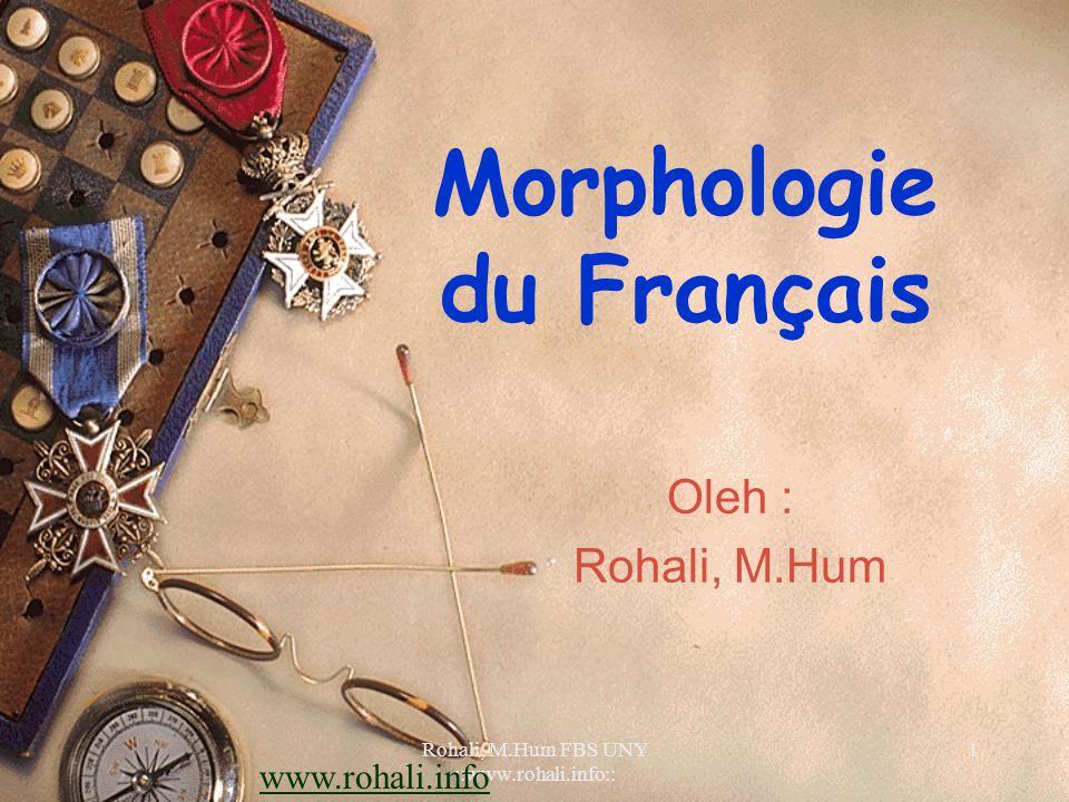 Rohali, M.Hum FBS UNY ::www.rohali.info:: 1 Morphologie du Français Oleh : Rohali, M.Hum www.rohali.info