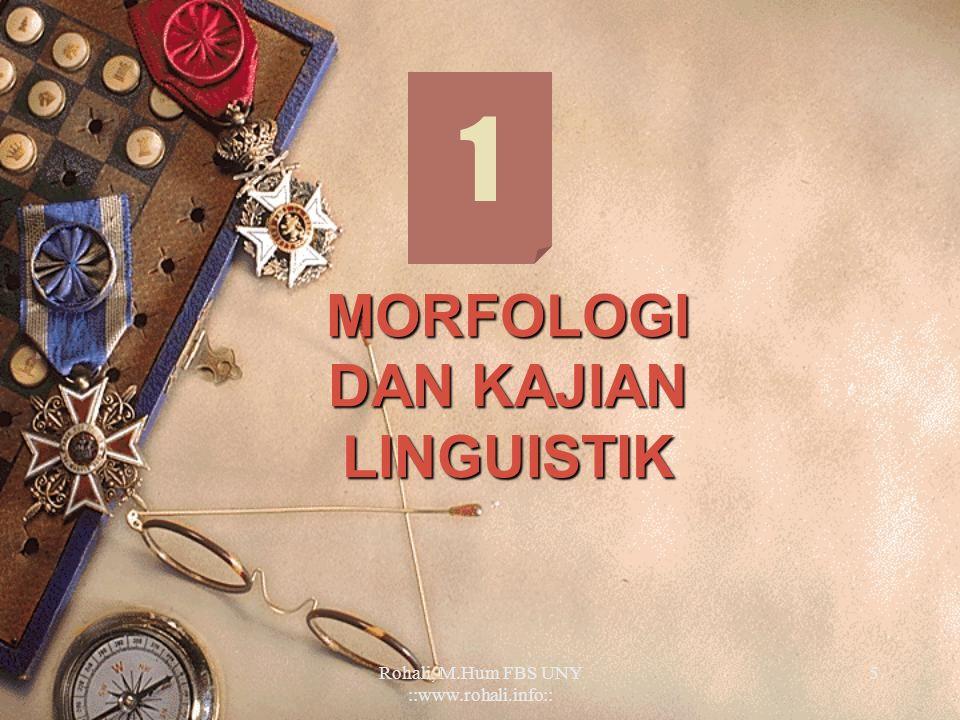 Rohali, M.Hum FBS UNY ::www.rohali.info::4 Silabi Mata Kuliah 4. MORFOLOGI INFLEKSIONAL 4.1. Morfologi Infleksional Verba 4.2. Morfologi Infleksional