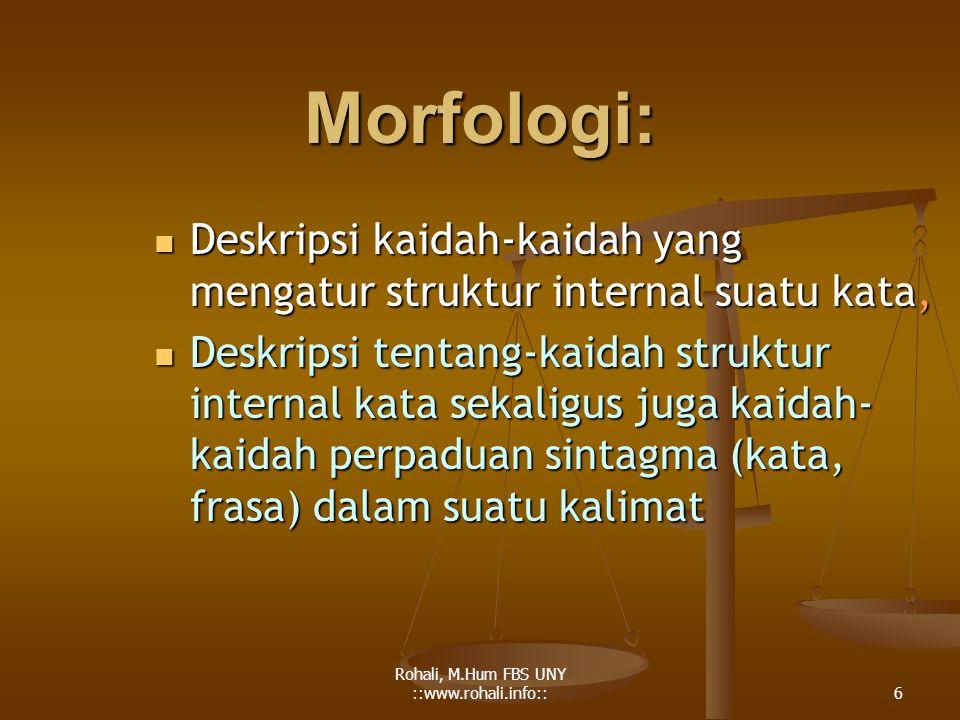 Rohali, M.Hum FBS UNY ::www.rohali.info:: 5 MORFOLOGI DAN KAJIAN LINGUISTIK 1