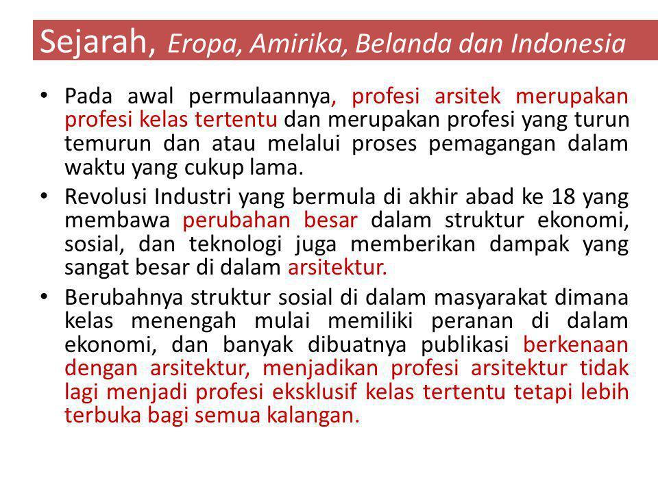 Sejarah, Eropa, Amirika, Belanda dan Indonesia Pada awal permulaannya, profesi arsitek merupakan profesi kelas tertentu dan merupakan profesi yang turun temurun dan atau melalui proses pemagangan dalam waktu yang cukup lama.