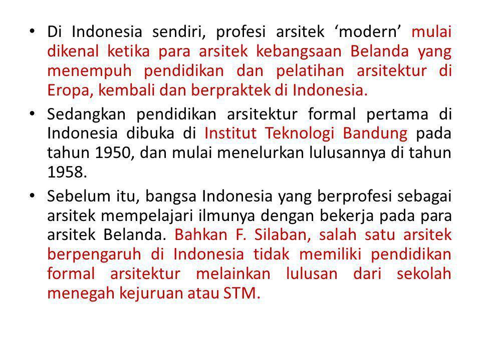 Di Indonesia sendiri, profesi arsitek 'modern' mulai dikenal ketika para arsitek kebangsaan Belanda yang menempuh pendidikan dan pelatihan arsitektur di Eropa, kembali dan berpraktek di Indonesia.
