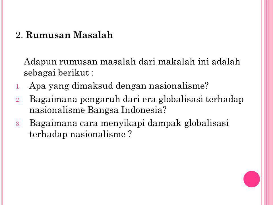 Dari hasil pembahasan yang telah dibahas diatas, maka penulis memberi sarankepada semua pihak khususnya kepada para pemuda Indonesia untuk lebih meningkatkan rasa nasionalisme terhadap bangsa kita.