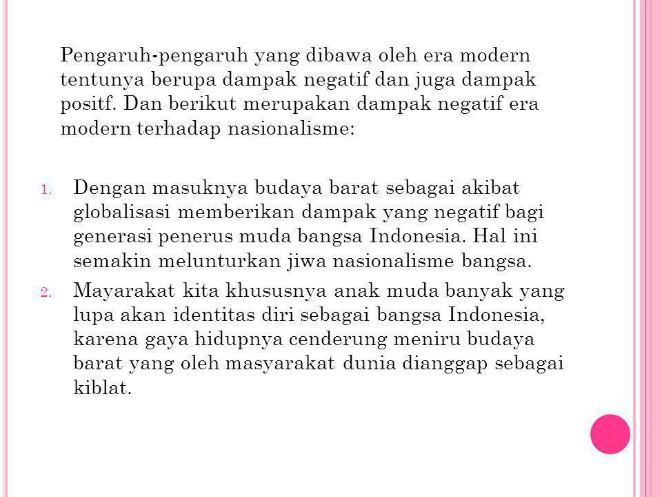 Era globalisasi merupakan era yang menjadi fokus penulis dalam membahas tentang nasionalisme di Indonesia. Karena semangat nasionalisme merupakan sala