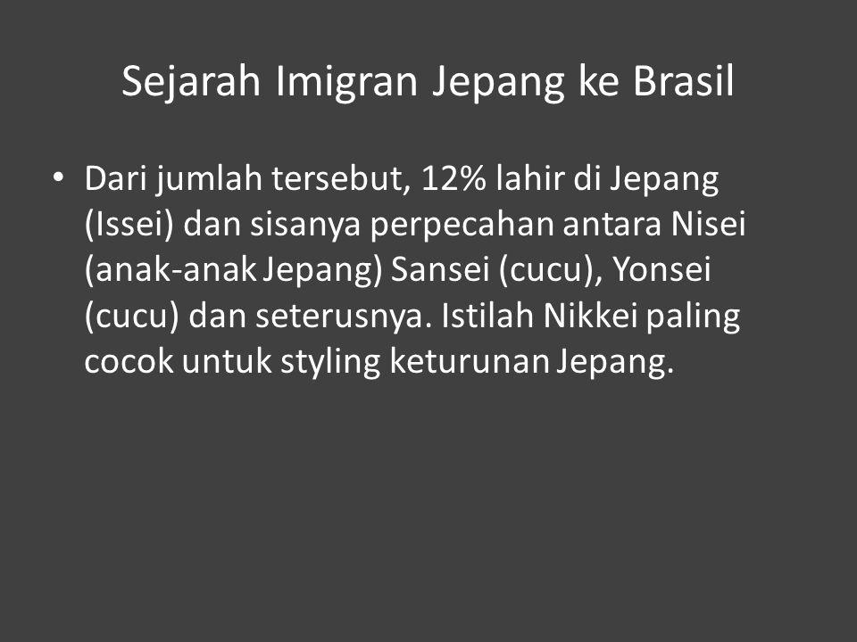 Sejarah Imigran Jepang ke Brasil Dari jumlah tersebut, 12% lahir di Jepang (Issei) dan sisanya perpecahan antara Nisei (anak-anak Jepang) Sansei (cucu