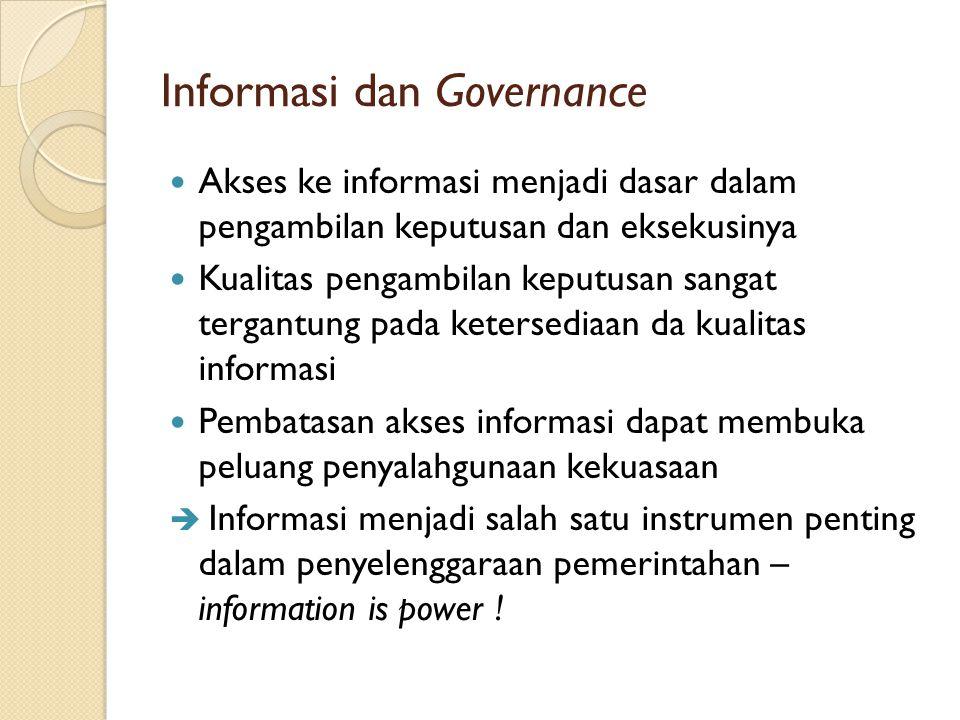 Informasi dan Governance Akses ke informasi menjadi dasar dalam pengambilan keputusan dan eksekusinya Kualitas pengambilan keputusan sangat tergantung