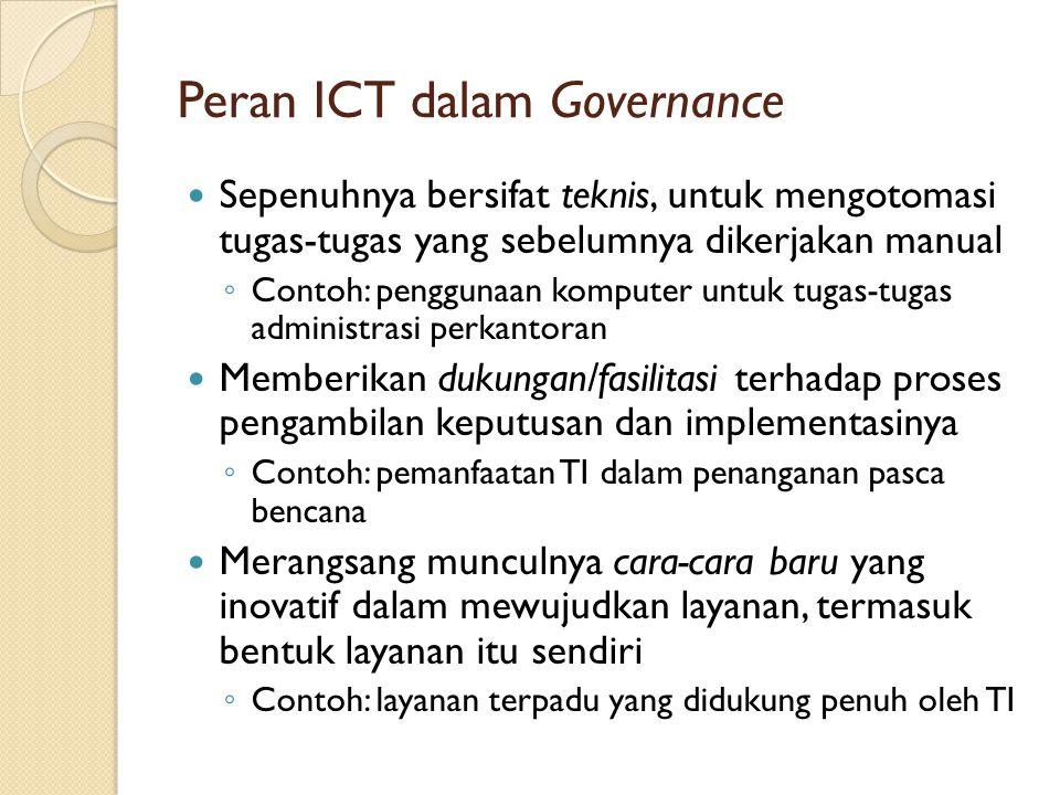 Peran ICT dalam Governance Sepenuhnya bersifat teknis, untuk mengotomasi tugas-tugas yang sebelumnya dikerjakan manual ◦ Contoh: penggunaan komputer u