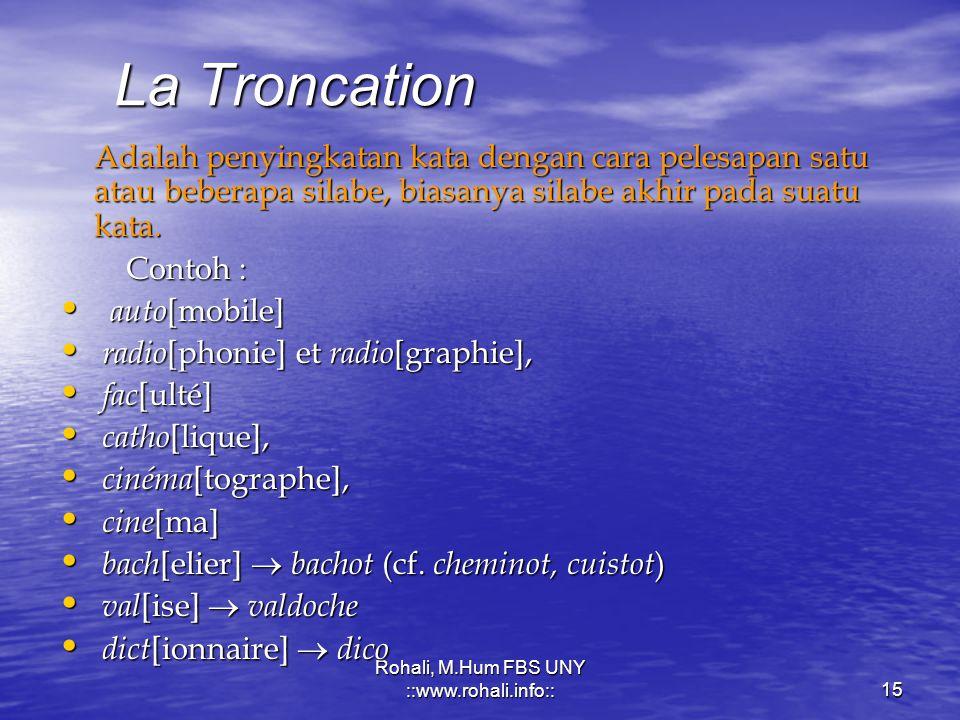 Rohali, M.Hum FBS UNY ::www.rohali.info::14 Les Mots-valises Merupakan kata jadian ( un mot composé ) yang mengalami penyingkatan salah satu elemen pe