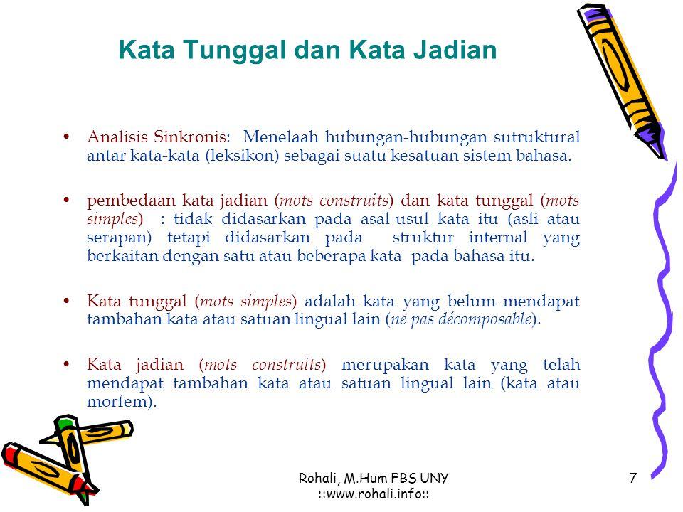 Rohali, M.Hum FBS UNY ::www.rohali.info:: 7 Kata Tunggal dan Kata Jadian Analisis Sinkronis: Menelaah hubungan-hubungan sutruktural antar kata-kata (leksikon) sebagai suatu kesatuan sistem bahasa.