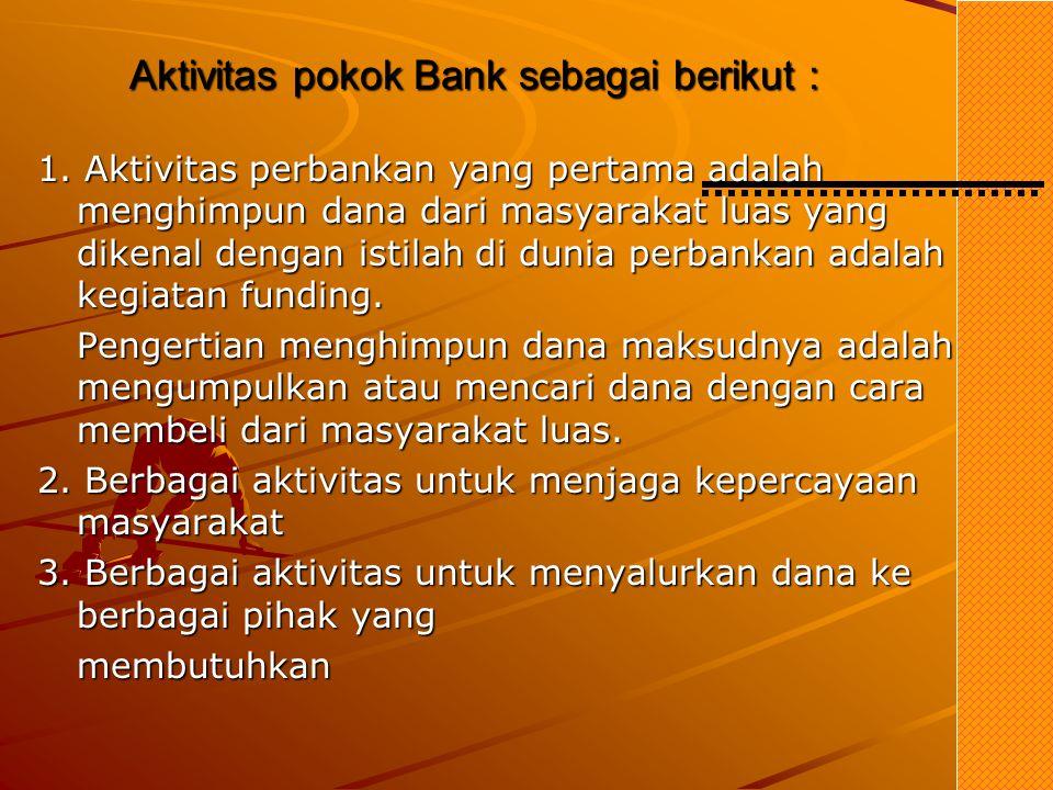Dalam praktiknya lembaga keuangan dapat dibagi menjadi : 1. Bank 2. Lembaga Keuangan Non-Bank A. BANK Bank adalah badan usaha yang menghimpun dana dar