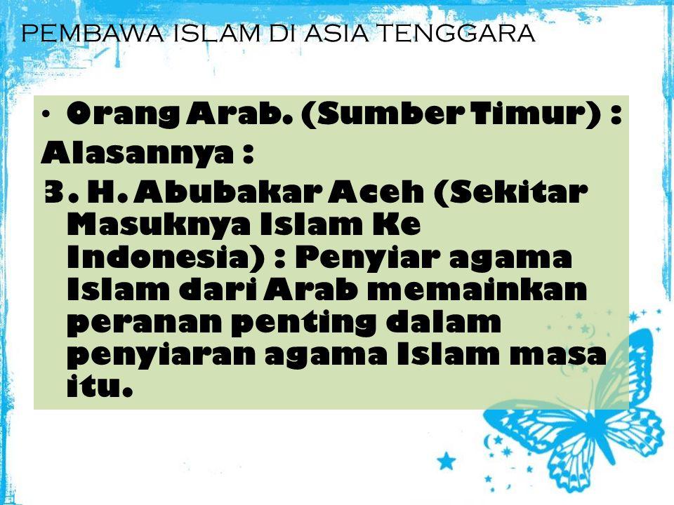 PEMBAWA ISLAM DI ASIA TENGGARA Orang Arab.(Sumber Timur) : Alasannya : 2.