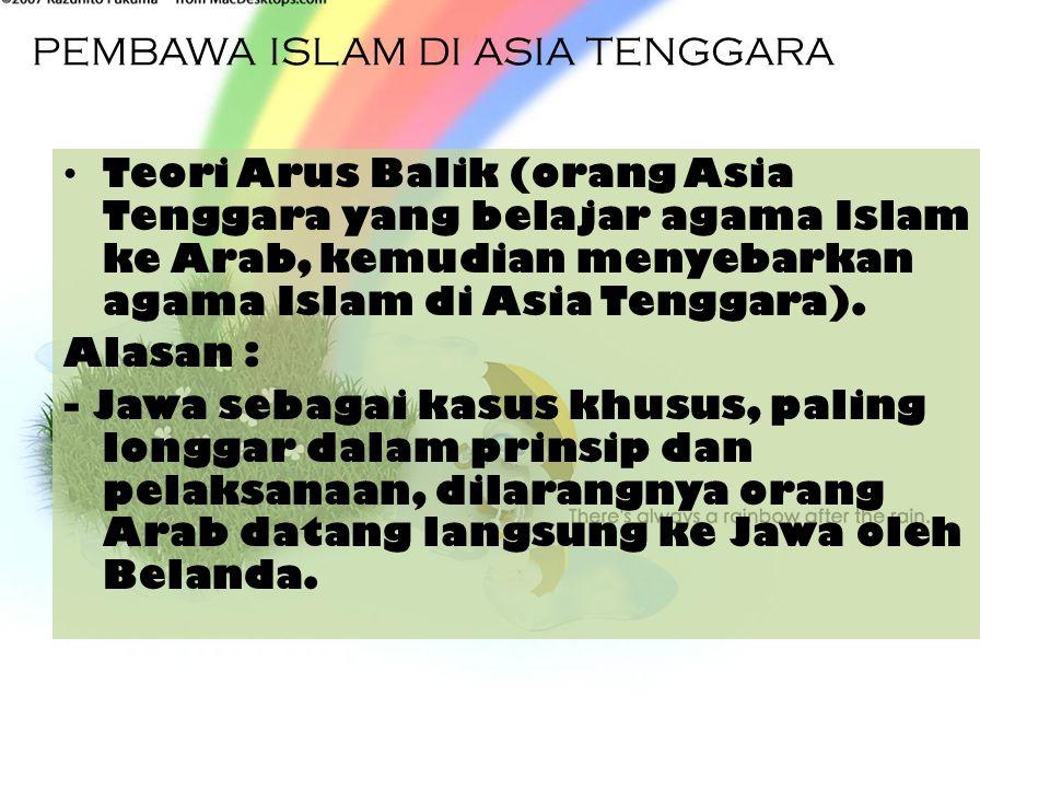 PEMBAWA ISLAM DI ASIA TENGGARA Orang Arab.(Sumber Timur) : Alasannya : 3.