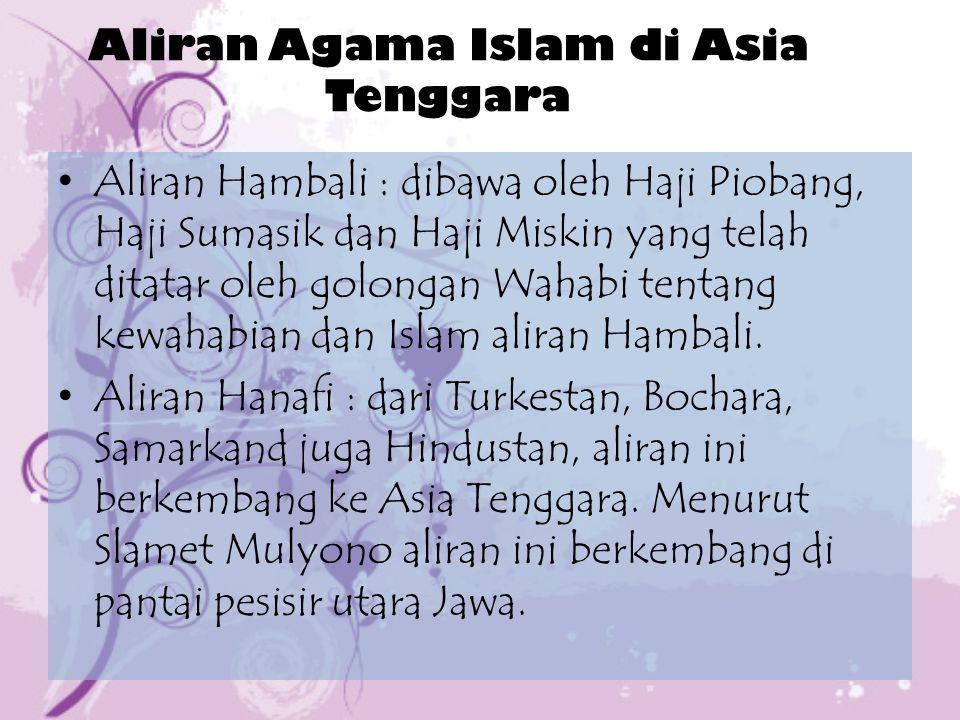 Aliran Agama Islam di Asia Tenggara Aliran Syiah : masuk dibawa para pedagang Gujarat, Persia dan Arab menyebar ke Asia Tenggara.