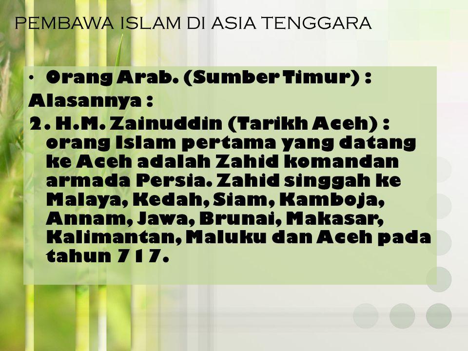 PEMBAWA ISLAM DI ASIA TENGGARA Orang Arab.(Sumber Timur) : Alasannya : 1.