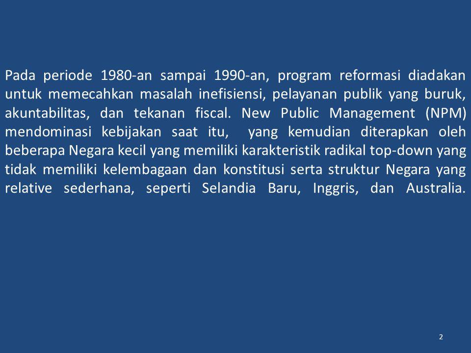 2 Pada periode 1980-an sampai 1990-an, program reformasi diadakan untuk memecahkan masalah inefisiensi, pelayanan publik yang buruk, akuntabilitas, dan tekanan fiscal.