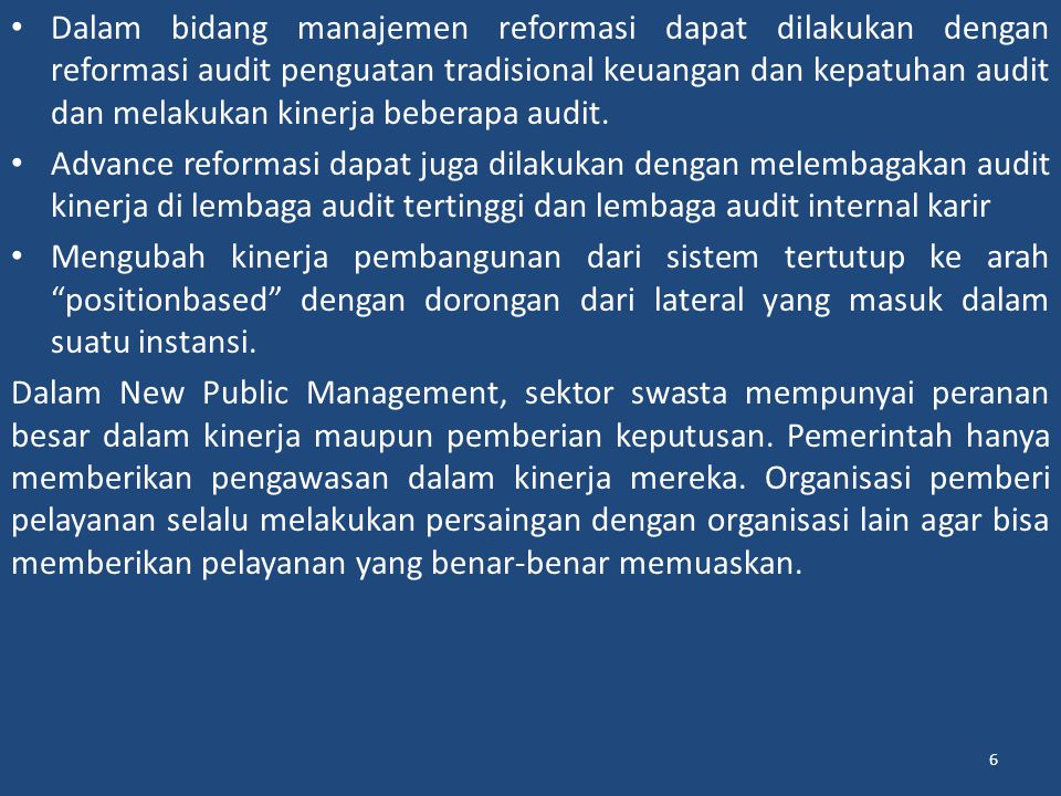 6 Dalam bidang manajemen reformasi dapat dilakukan dengan reformasi audit penguatan tradisional keuangan dan kepatuhan audit dan melakukan kinerja beberapa audit.