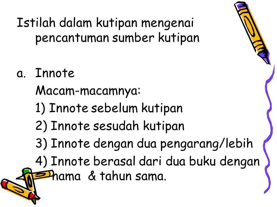 Contoh a) Innote sebelum kutipan E.Zainal Arifin(2008:12) mengatakan, Bahasa Indonesia mempunyai keduduk-an … .