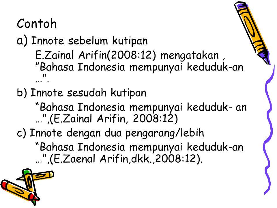 """Contoh a) Innote sebelum kutipan E.Zainal Arifin(2008:12) mengatakan, """"Bahasa Indonesia mempunyai keduduk-an …"""". b) Innote sesudah kutipan """"Bahasa Ind"""