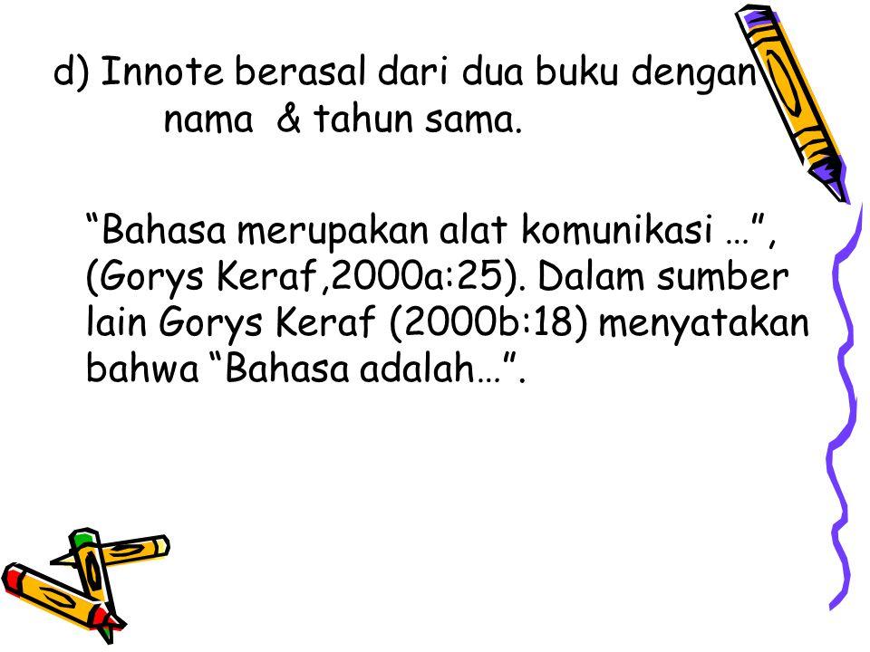 """d) Innote berasal dari dua buku dengan nama & tahun sama. """"Bahasa merupakan alat komunikasi …"""", (Gorys Keraf,2000a:25). Dalam sumber lain Gorys Keraf"""