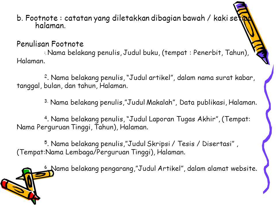 b. Footnote : catatan yang diletakkan dibagian bawah / kaki setiap halaman. Penulisan Footnote 1. Nama belakang penulis, Judul buku, (tempat : Penerbi