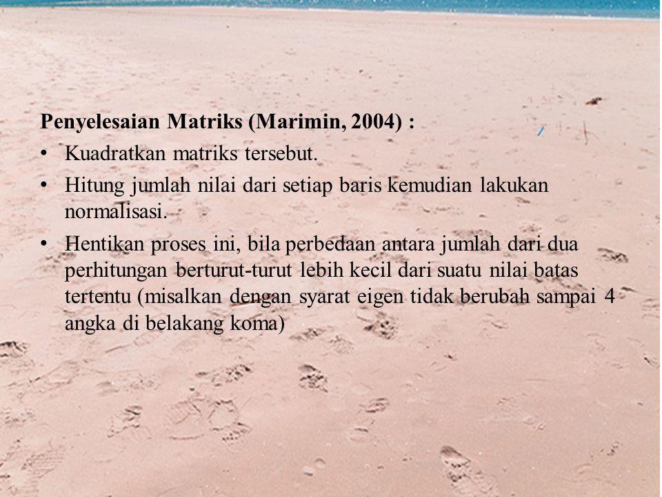 Penyelesaian Matriks (Marimin, 2004) : Kuadratkan matriks tersebut.