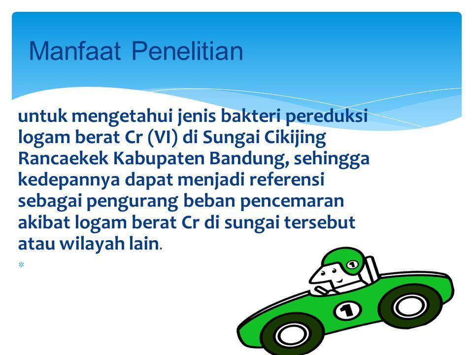 untuk mengetahui jenis bakteri pereduksi logam berat Cr (VI) di Sungai Cikijing Rancaekek Kabupaten Bandung, sehingga kedepannya dapat menjadi referen