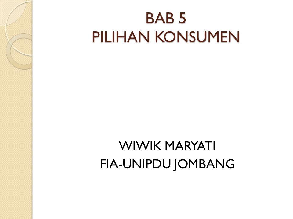 BAB 5 PILIHAN KONSUMEN WIWIK MARYATI FIA-UNIPDU JOMBANG