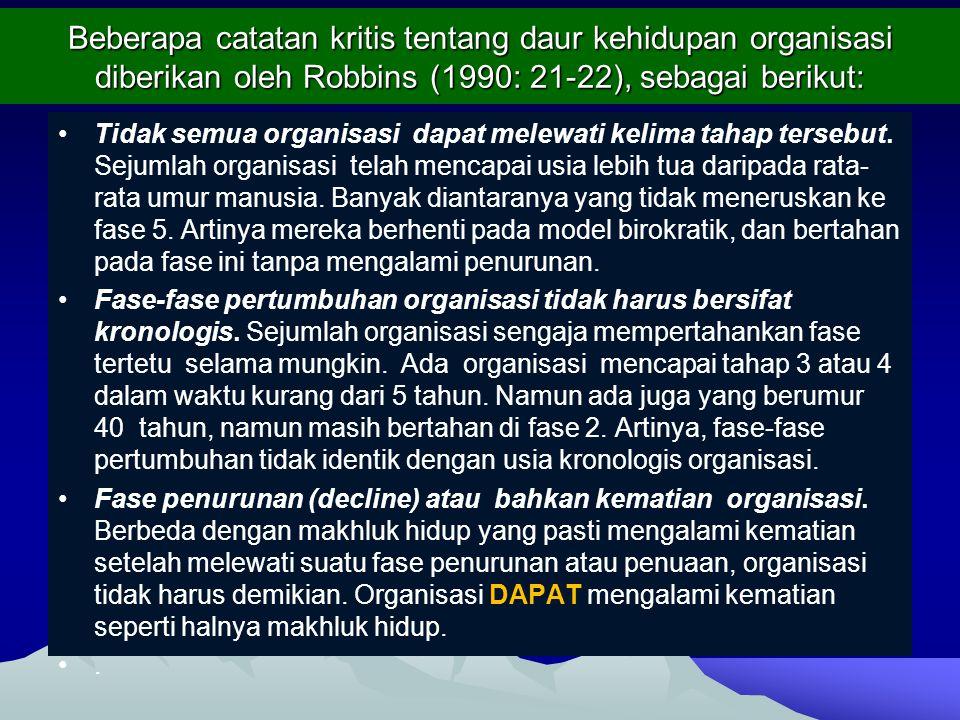 Beberapa catatan kritis tentang daur kehidupan organisasi diberikan oleh Robbins (1990: 21-22), sebagai berikut: Tidak semua organisasi dapat melewati