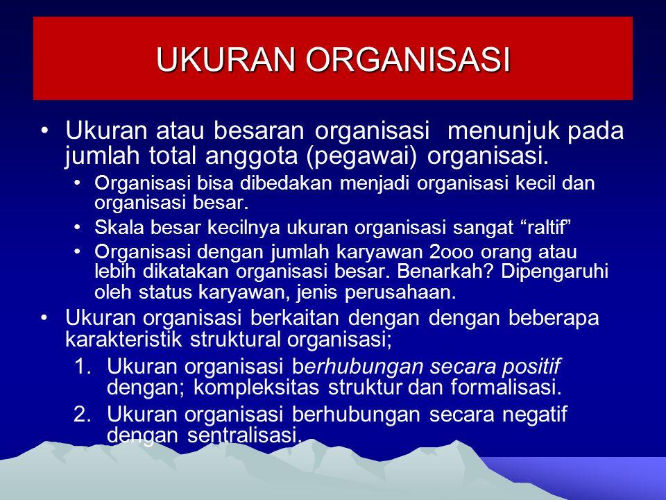 UKURAN ORGANISASI Ukuran atau besaran organisasi menunjuk pada jumlah total anggota (pegawai) organisasi. Organisasi bisa dibedakan menjadi organisasi