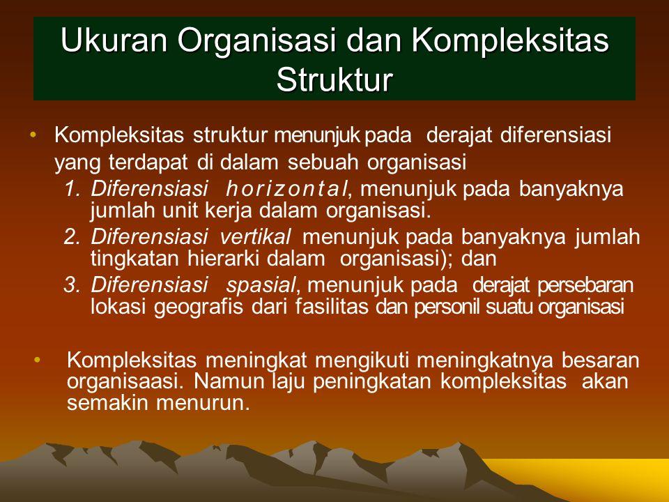 Ukuran Organisasi dan Kompleksitas Struktur Kompleksitas struktur menunjuk pada derajat diferensiasi yang terdapat di dalam sebuah organisasi 1.Difere