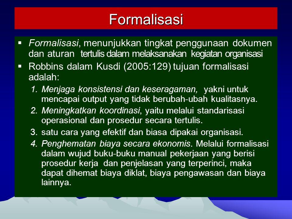 Formalisasi  Formalisasi, menunjukkan tingkat penggunaan dokumen dan aturan tertulis dalam melaksanakan kegiatan organisasi  Robbins dalam Kusdi (20