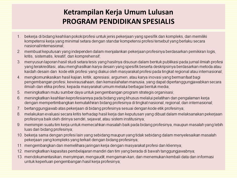 Ketrampilan Kerja Umum Lulusan PROGRAM PENDIDIKAN SPESIALIS 1.bekerja di bidang keahlian pokok/profesi untuk jenis pekerjaan yang spesifik dan komplek