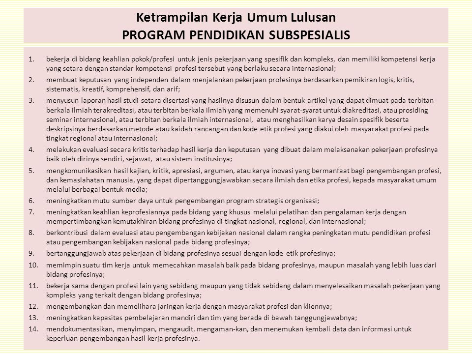 Ketrampilan Kerja Umum Lulusan PROGRAM PENDIDIKAN SUBSPESIALIS 1.bekerja di bidang keahlian pokok/profesi untuk jenis pekerjaan yang spesifik dan komp