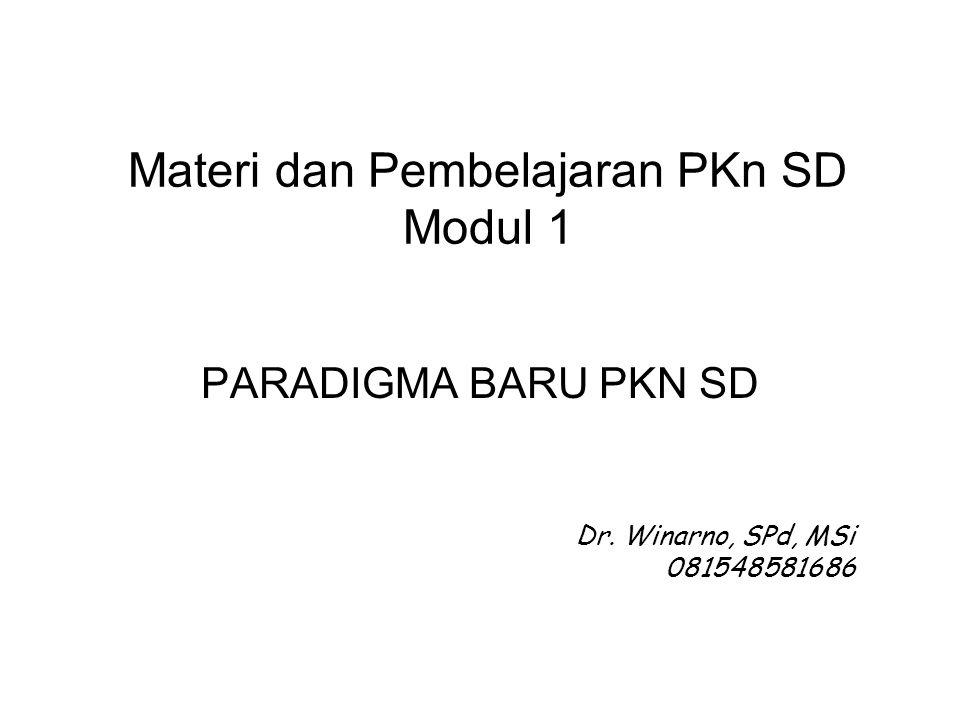 Materi dan Pembelajaran PKn SD Modul 1 PARADIGMA BARU PKN SD Dr. Winarno, SPd, MSi 081548581686