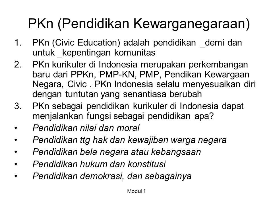 PKn (Pendidikan Kewarganegaraan) 1.PKn (Civic Education) adalah pendidikan _demi dan untuk _kepentingan komunitas 2.PKn kurikuler di Indonesia merupak