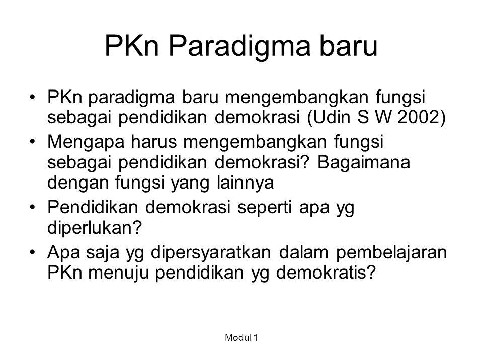 PKn Paradigma baru PKn paradigma baru mengembangkan fungsi sebagai pendidikan demokrasi (Udin S W 2002) Mengapa harus mengembangkan fungsi sebagai pen