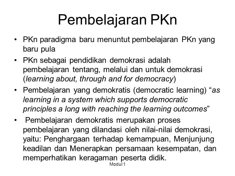 Pembelajaran PKn PKn paradigma baru menuntut pembelajaran PKn yang baru pula PKn sebagai pendidikan demokrasi adalah pembelajaran tentang, melalui dan