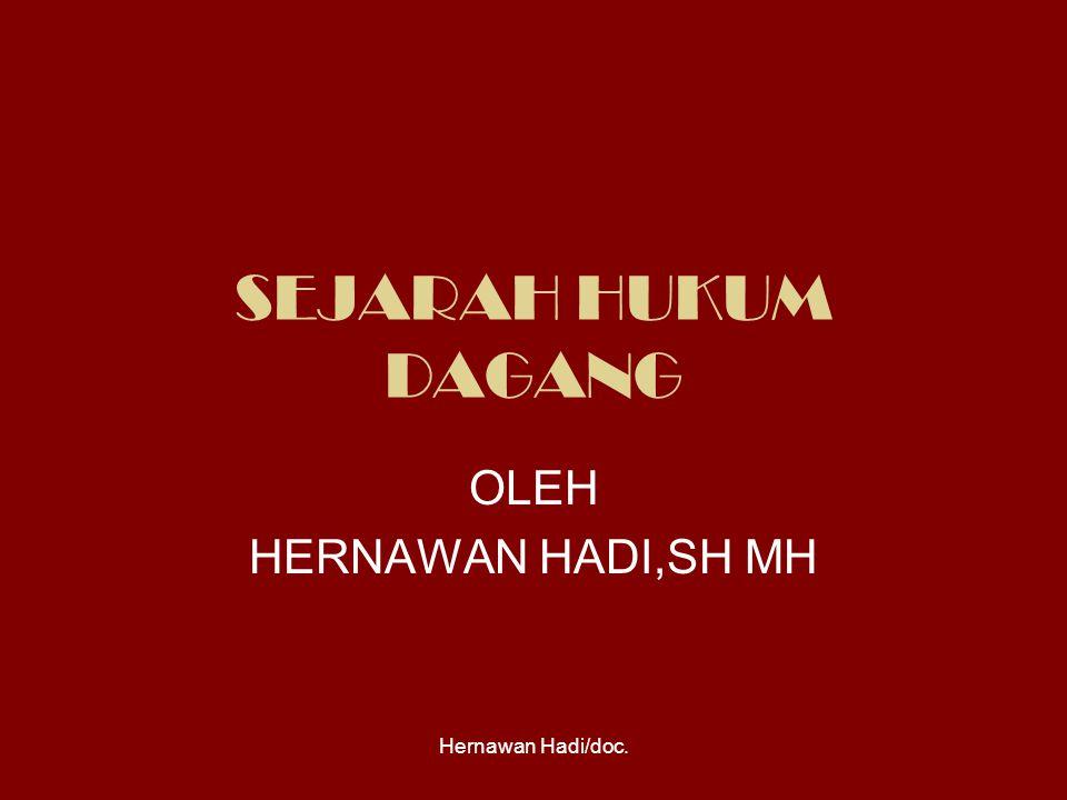 Hernawan Hadi/doc. SEJARAH HUKUM DAGANG OLEH HERNAWAN HADI,SH MH