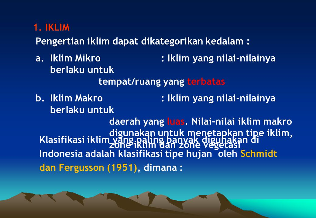 Klasifikasi iklim yang paling banyak digunakan di Indonesia adalah klasifikasi tipe hujan oleh Schmidt dan Fergusson (1951), dimana : 1. IKLIM Pengert