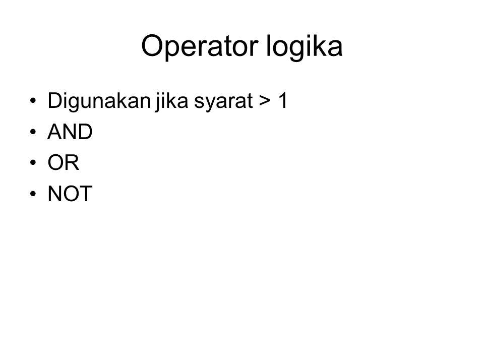 Operator logika Digunakan jika syarat > 1 AND OR NOT