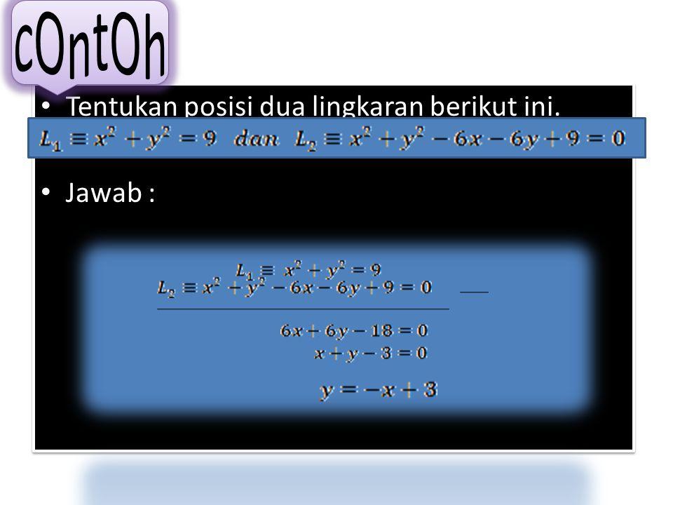 Pada gambar c(i), lingkaran dan tidak berpotongan maupun bersinggung didalam Pada gambar c(ii), lingkaran dan tidak berpotongan maupun bersinggung dil