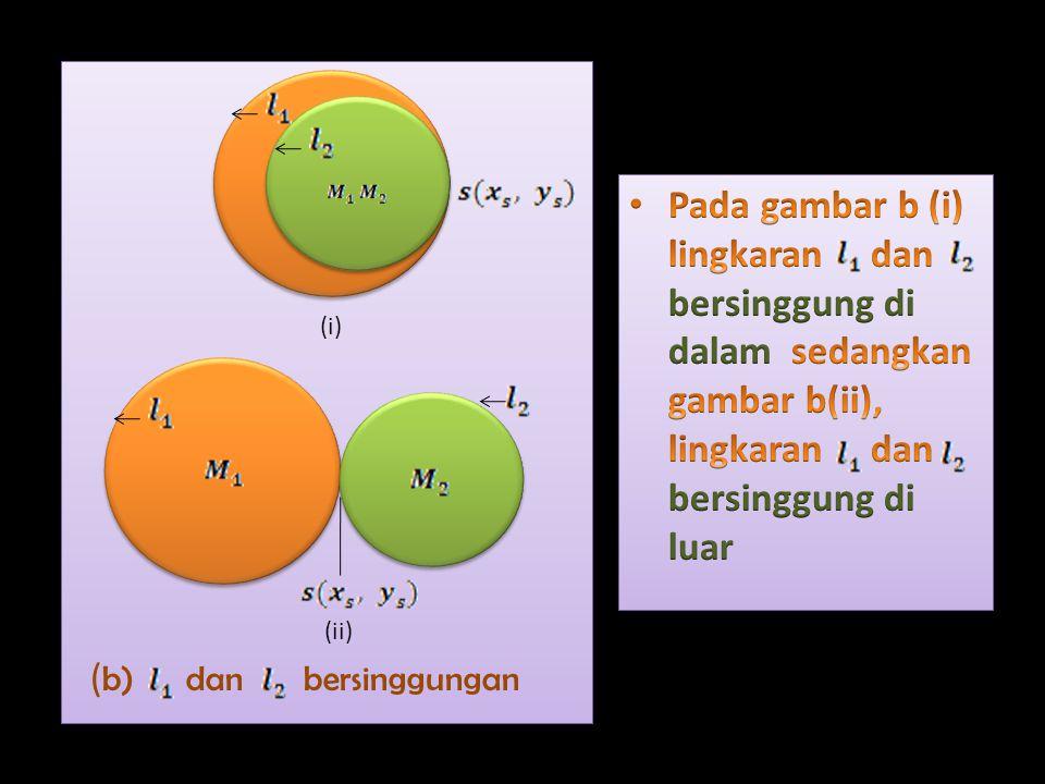 Pada gambar a lngkaran dan berpotongan di dua titik yang berlainan Jika pusat lingkaran berada di lingkaran, atau sebaliknya dikatakan dan berpotongan