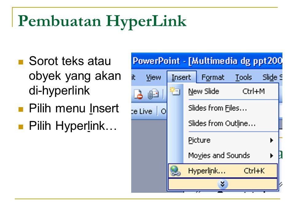 Pembuatan HyperLink Sorot teks atau obyek yang akan di-hyperlink Pilih menu Insert Pilih Hyperlink…