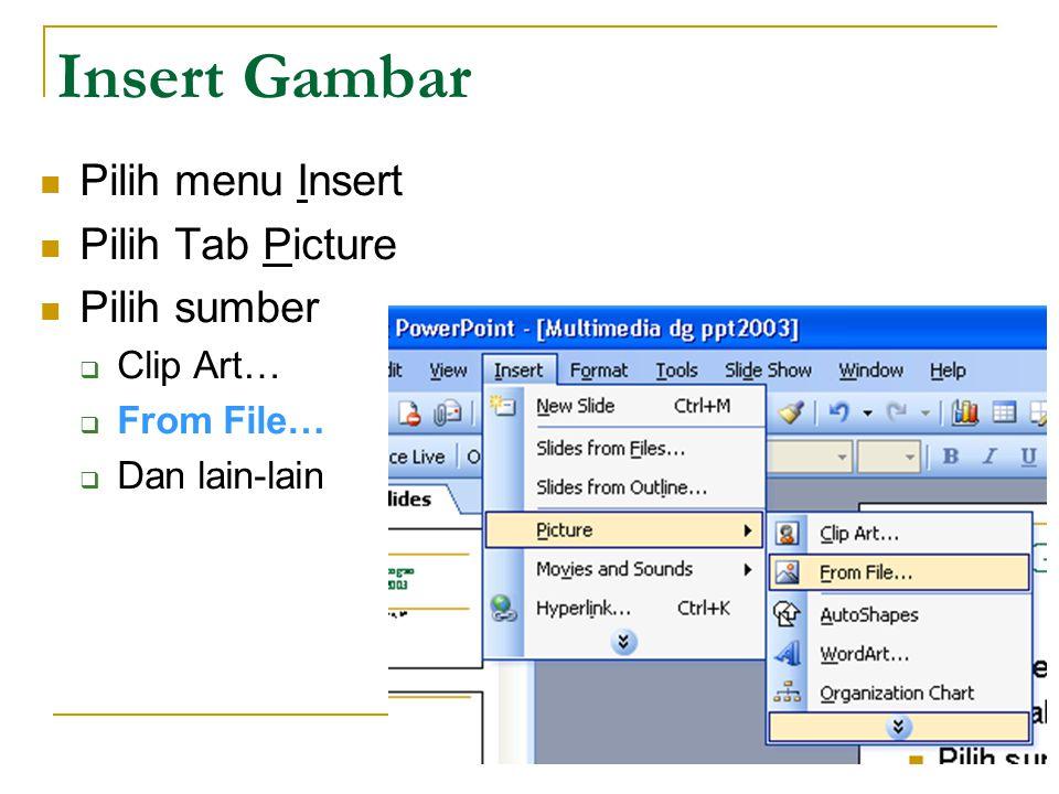 Insert Gambar Pilih menu Insert Pilih Tab Picture Pilih sumber  Clip Art…  From File…  Dan lain-lain