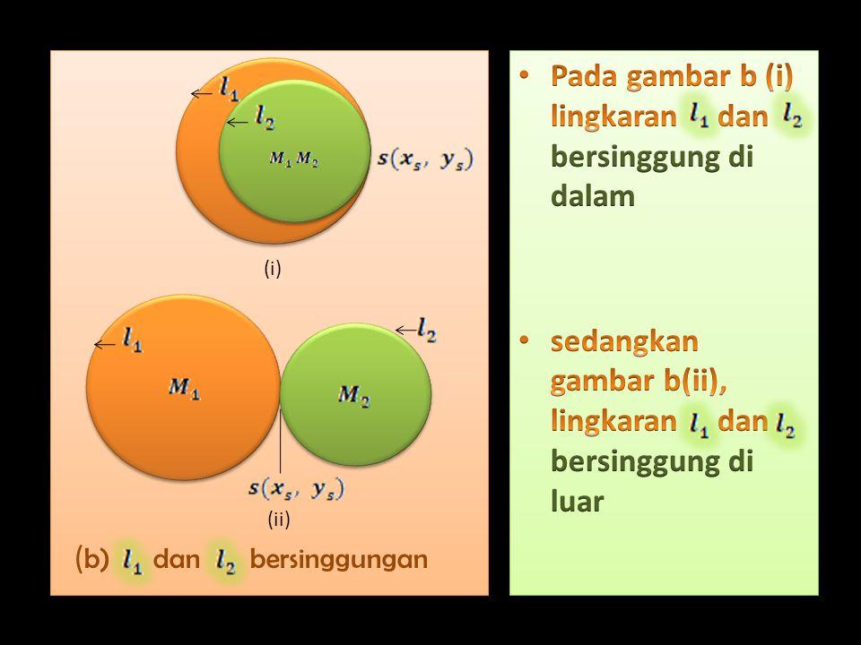 Pada gambar a lngkaran dan berpotongan di dua titik yang berlainan Jika pusat lingkaran berada di lingkaran, atau sebaliknya dikatakan dan berpotongan didalam.